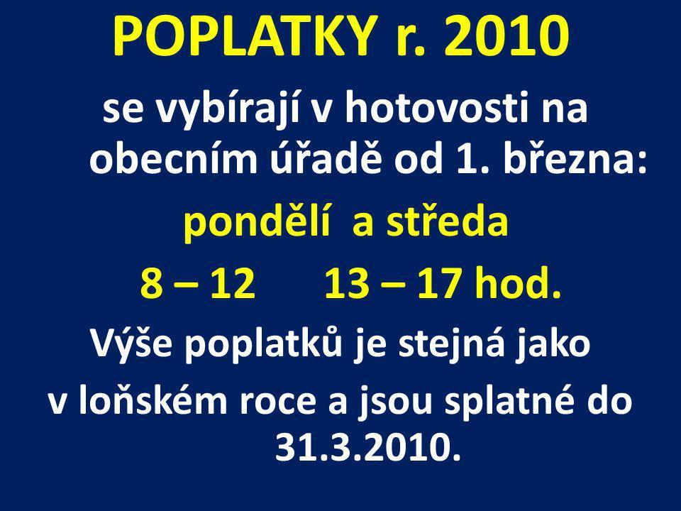 POPLATKY r. 2010 se vybírají v hotovosti na obecním úřadě od 1.