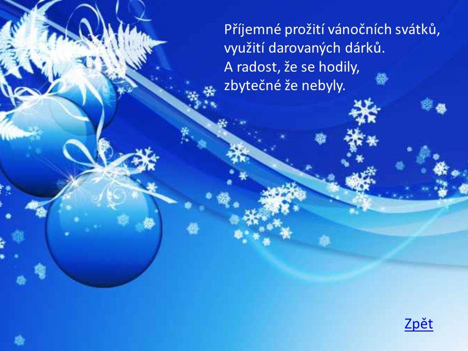Příjemné prožití vánočních svátků, využití darovaných dárků. A radost, že se hodily, zbytečné že nebyly.