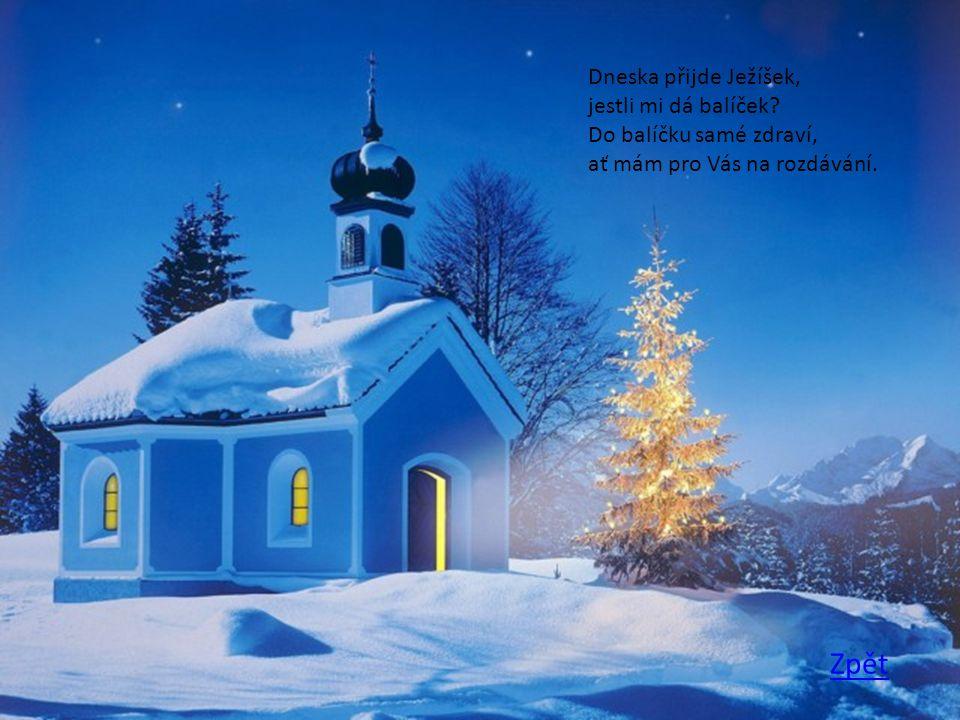 Dneska přijde Ježíšek, jestli mi dá balíček? Do balíčku samé zdraví, ať mám pro Vás na rozdávání.