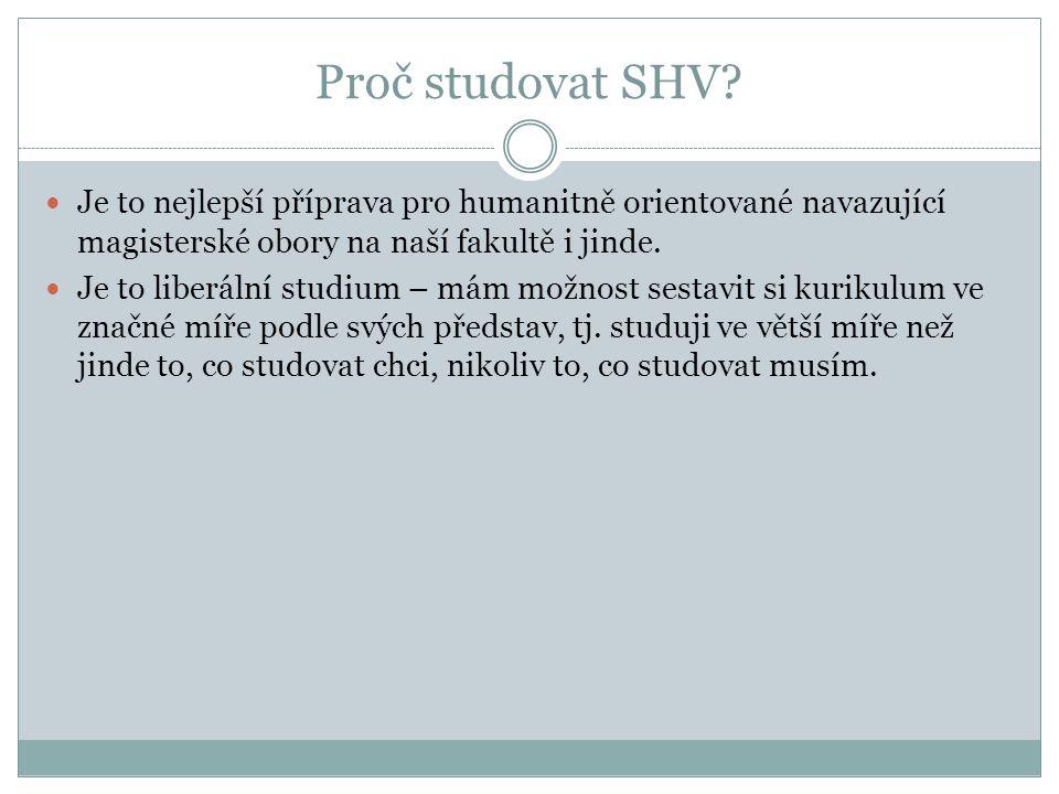 Proč studovat SHV?  Je to nejlepší příprava pro humanitně orientované navazující magisterské obory na naší fakultě i jinde.  Je to liberální studium