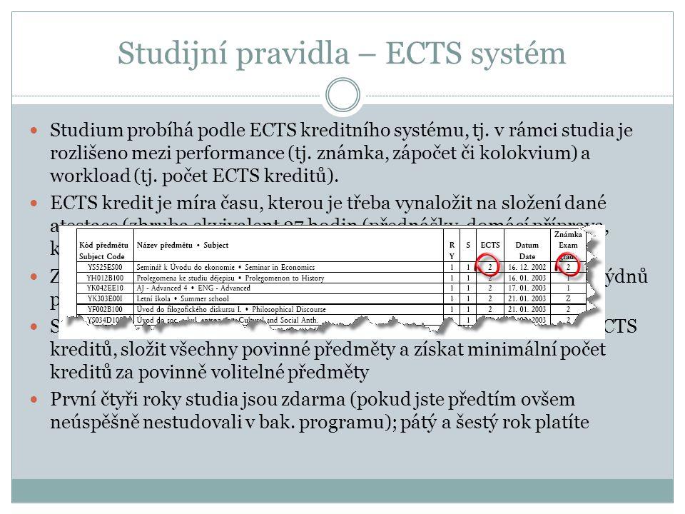 Studijní pravidla – ECTS systém  Studium probíhá podle ECTS kreditního systému, tj. v rámci studia je rozlišeno mezi performance (tj. známka, zápočet