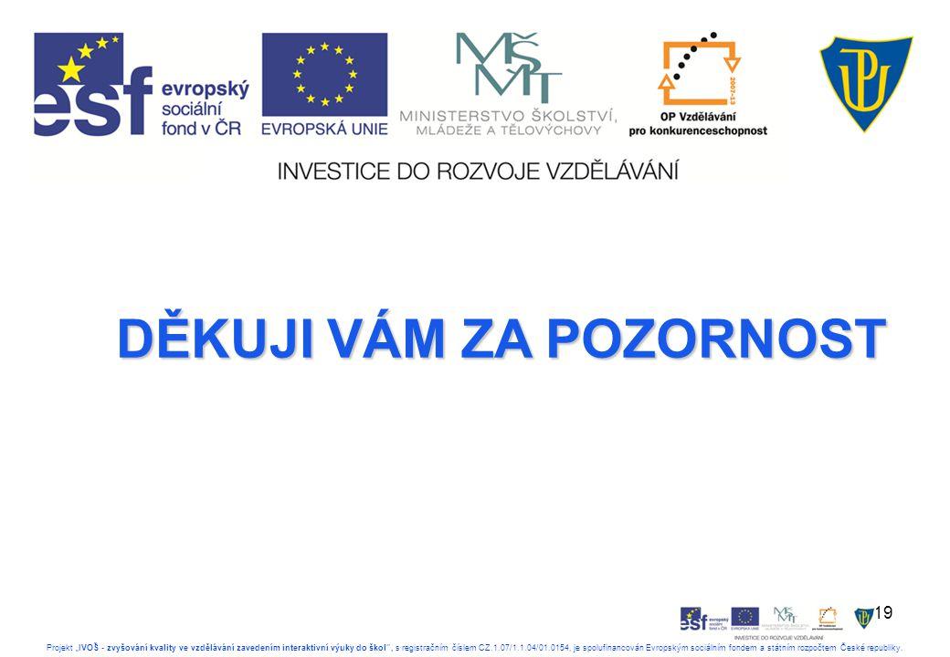 """19 Projekt """"IVOŠ - zvyšování kvality ve vzdělávání zavedením interaktivní výuky do škol , s registračním číslem CZ.1.07/1.1.04/01.0154, je spolufinancován Evropským sociálním fondem a státním rozpočtem České republiky."""