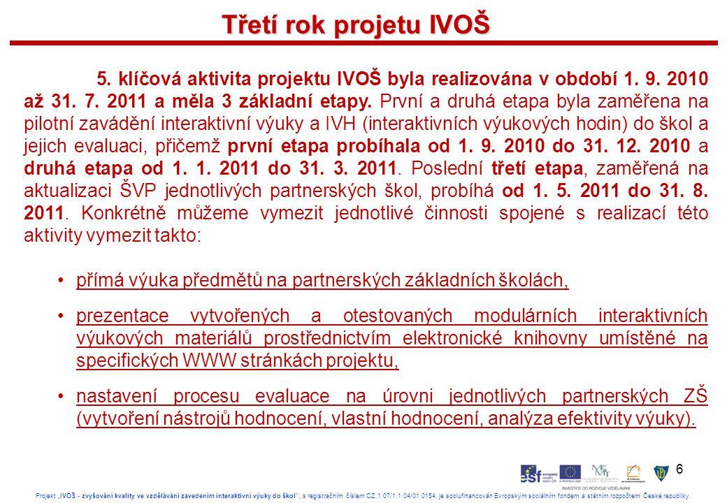 """6 Projekt """"IVOŠ - zvyšování kvality ve vzdělávání zavedením interaktivní výuky do škol , s registračním číslem CZ.1.07/1.1.04/01.0154, je spolufinancován Evropským sociálním fondem a státním rozpočtem České republiky."""