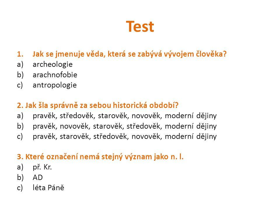 Test 1.Jak se jmenuje věda, která se zabývá vývojem člověka.
