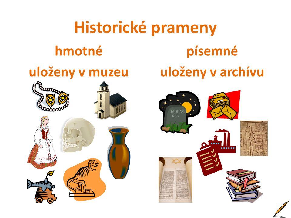 Historické prameny hmotné uloženy v muzeu písemné uloženy v archívu