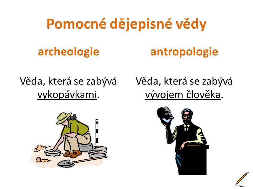 Pomocné dějepisné vědy archeologie Věda, která se zabývá vykopávkami.