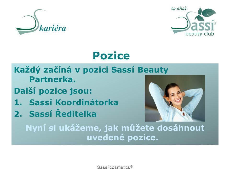 Každý začíná v pozici Sassí Beauty Partnerka. Další pozice jsou: 1.Sassí Koordinátorka 2.Sassí Ředitelka Nyní si ukážeme, jak můžete dosáhnout uvedené