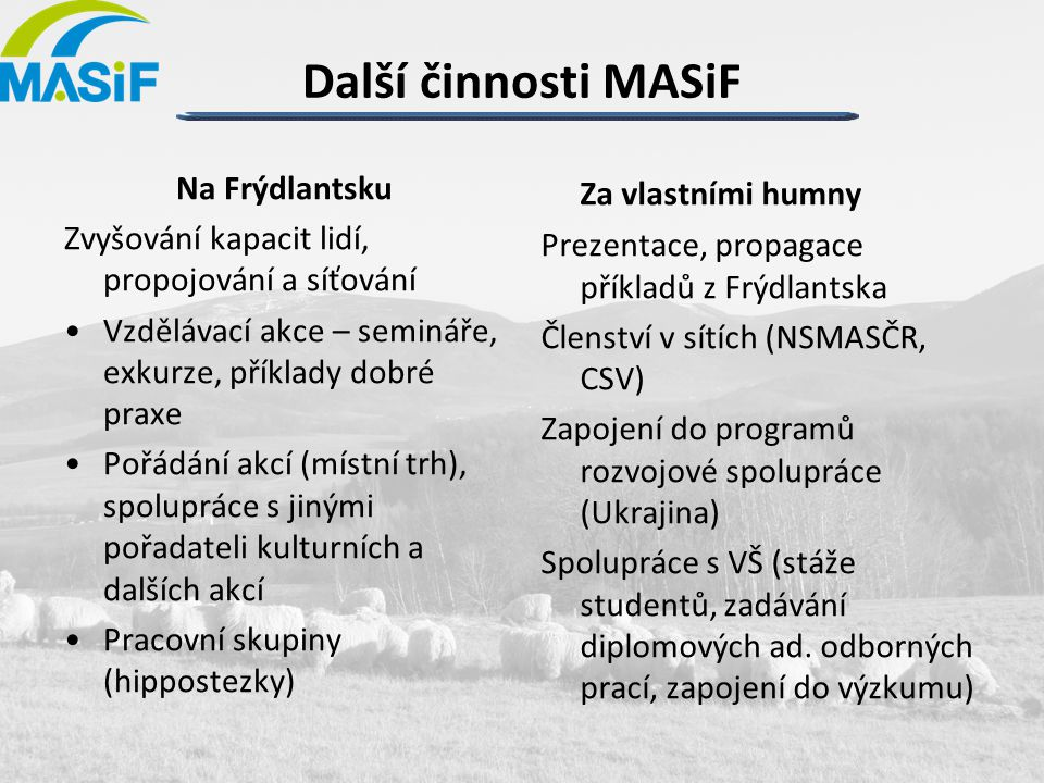 Další činnosti MASiF Na Frýdlantsku Zvyšování kapacit lidí, propojování a síťování •Vzdělávací akce – semináře, exkurze, příklady dobré praxe •Pořádán