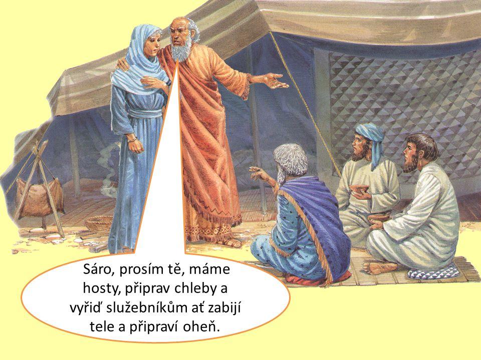 Sáro, prosím tě, máme hosty, připrav chleby a vyřiď služebníkům ať zabijí tele a připraví oheň.