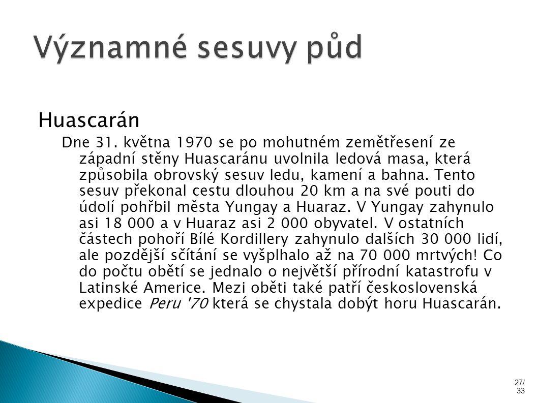 Huascarán Dne 31. května 1970 se po mohutném zemětřesení ze západní stěny Huascaránu uvolnila ledová masa, která způsobila obrovský sesuv ledu, kamení
