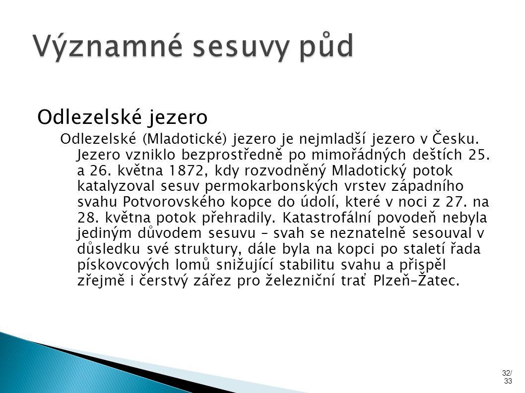 Odlezelské jezero Odlezelské (Mladotické) jezero je nejmladší jezero v Česku. Jezero vzniklo bezprostředně po mimořádných deštích 25. a 26. května 187