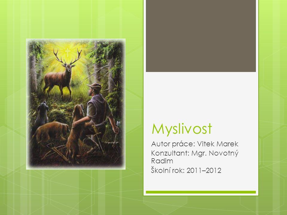 Myslivost Autor práce: Vitek Marek Konzultant: Mgr. Novotný Radim Školní rok: 2011–2012