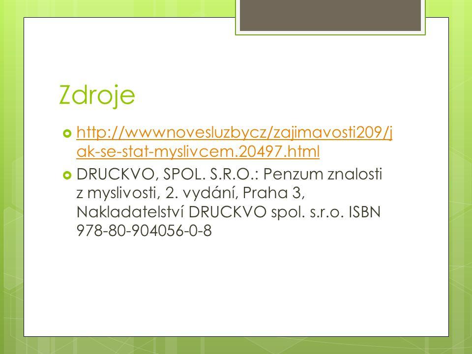 Zdroje  http://wwwnovesluzbycz/zajimavosti209/j ak-se-stat-myslivcem.20497.html http://wwwnovesluzbycz/zajimavosti209/j ak-se-stat-myslivcem.20497.html  DRUCKVO, SPOL.