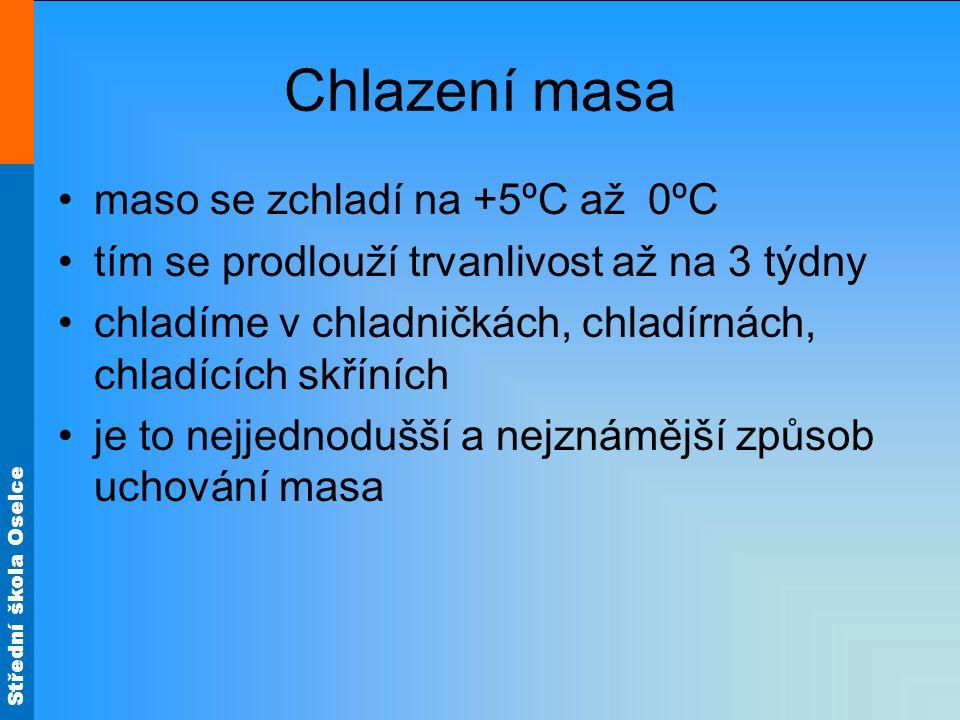Střední škola Oselce •Chlazení masa se provádí: V chladničkách V mrazničkách V chladírnách V chladících skříních