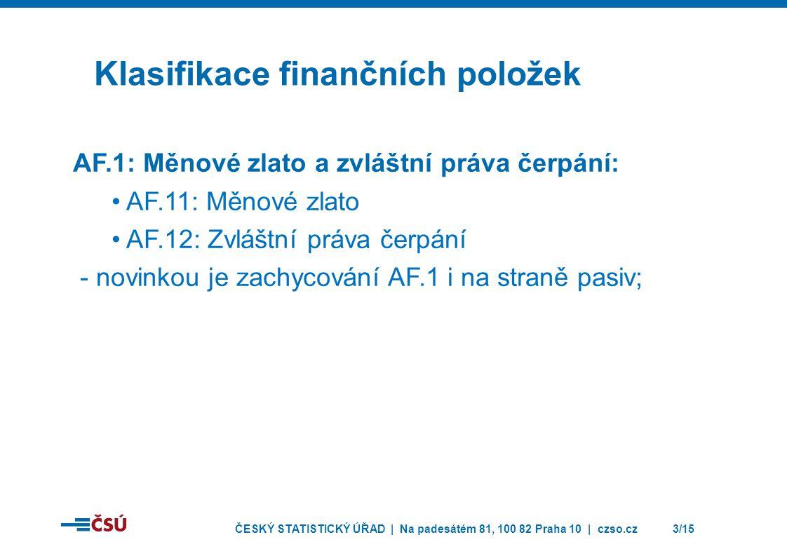 ČESKÝ STATISTICKÝ ÚŘAD | Na padesátém 81, 100 82 Praha 10 | czso.cz3/15 Klasifikace finančních položek AF.1: Měnové zlato a zvláštní práva čerpání: •