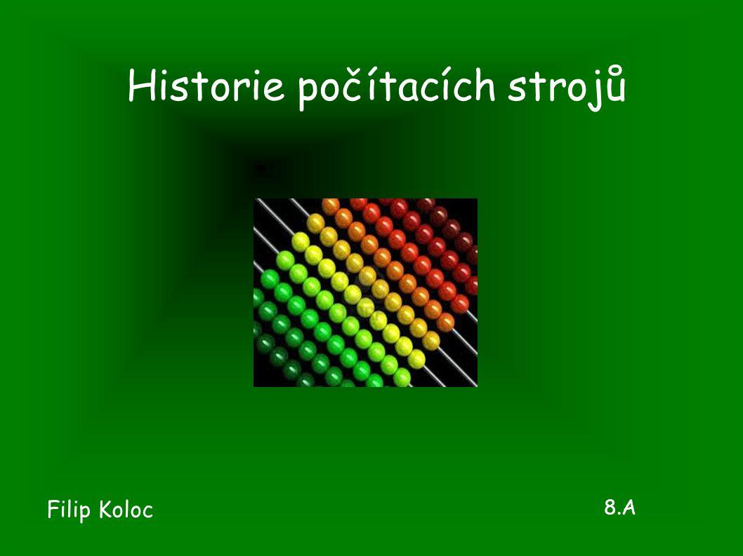Historie počítacích strojů Filip Koloc 8.A