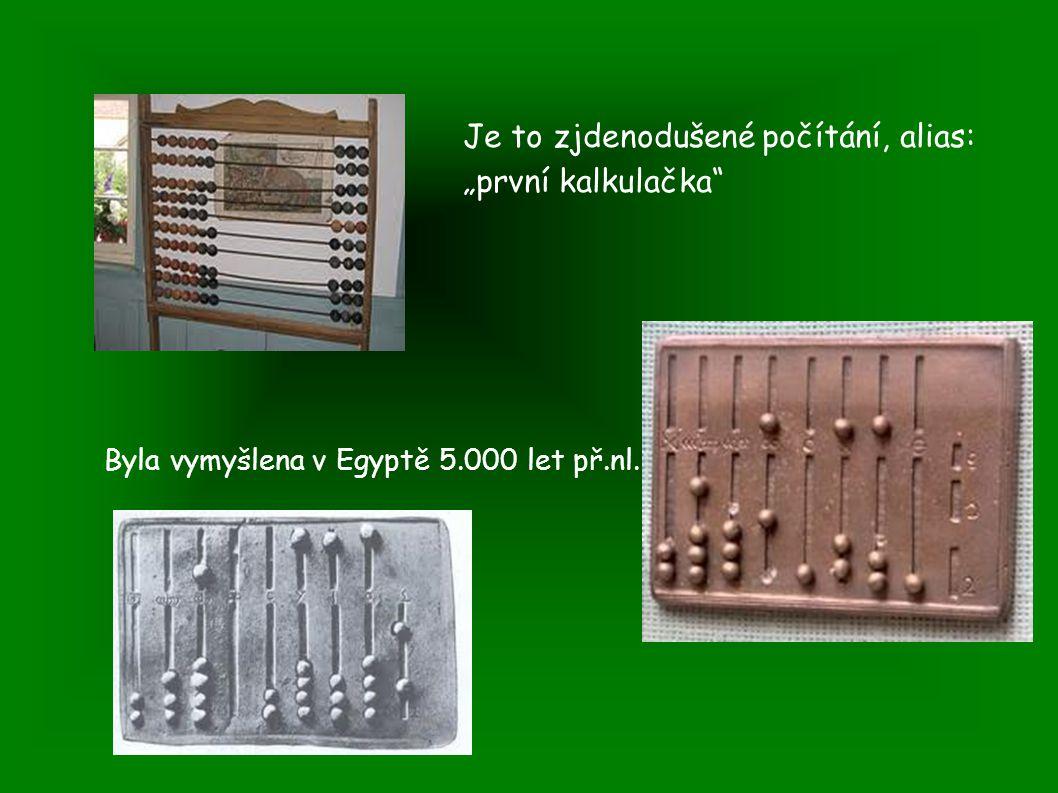 """Je to zjdenodušené počítání, alias: """"první kalkulačka Byla vymyšlena v Egyptě 5.000 let př.nl."""