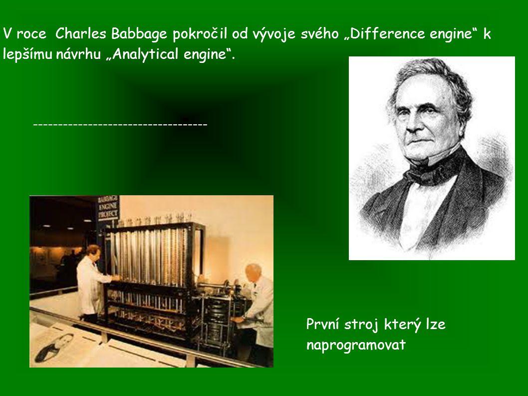 """První stroj který lze naprogramovat V roce Charles Babbage pokročil od vývoje svého """"Difference engine"""" k lepšímu návrhu """"Analytical engine"""". --------"""