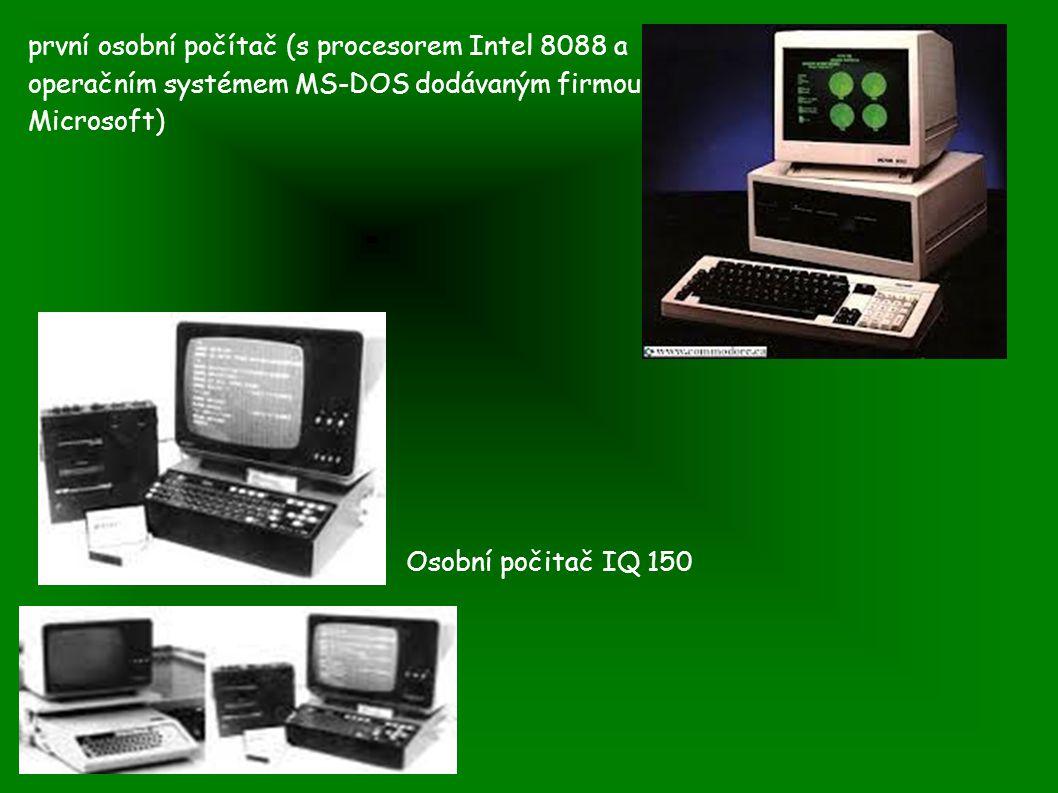 první osobní počítač (s procesorem Intel 8088 a operačním systémem MS-DOS dodávaným firmou Microsoft) Osobní počitač IQ 150