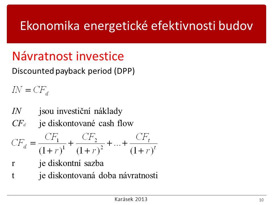 Karásek 2013 Návratnost investice Discounted payback period (DPP) INjsou investiční náklady CF d je diskontované cash flow rje diskontní sazba tje diskontovaná doba návratnosti 10 Ekonomika energetické efektivnosti budov