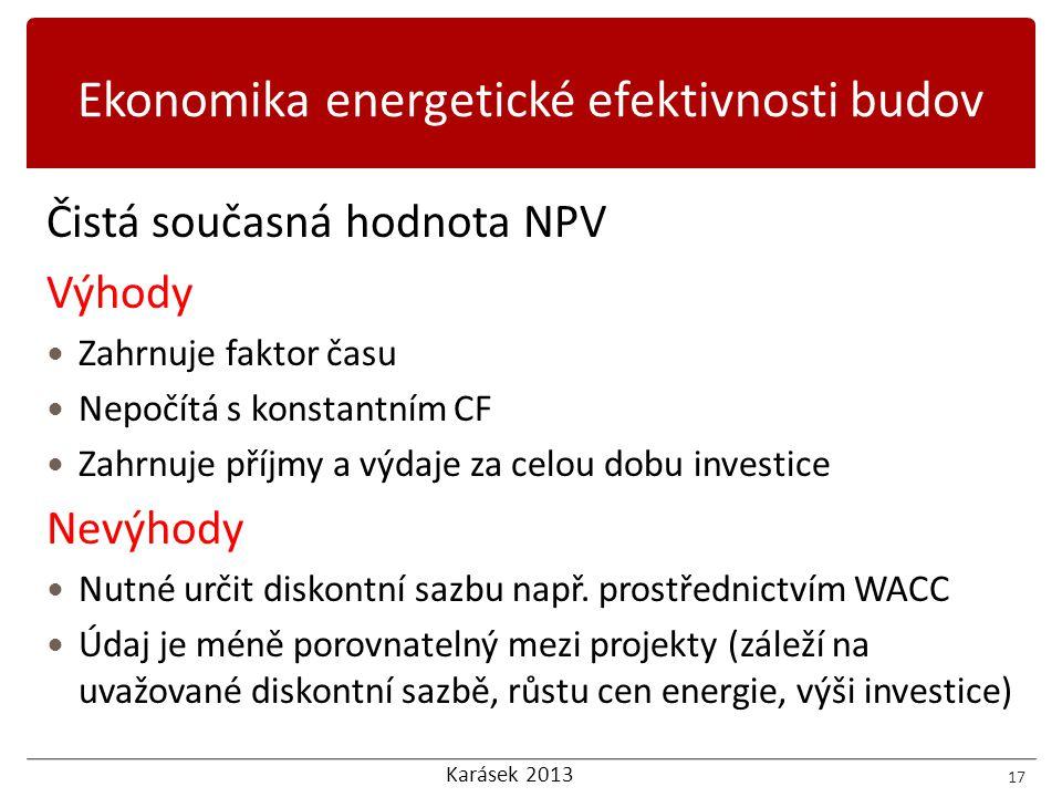 Karásek 2013 Čistá současná hodnota NPV Výhody  Zahrnuje faktor času  Nepočítá s konstantním CF  Zahrnuje příjmy a výdaje za celou dobu investice Nevýhody  Nutné určit diskontní sazbu např.