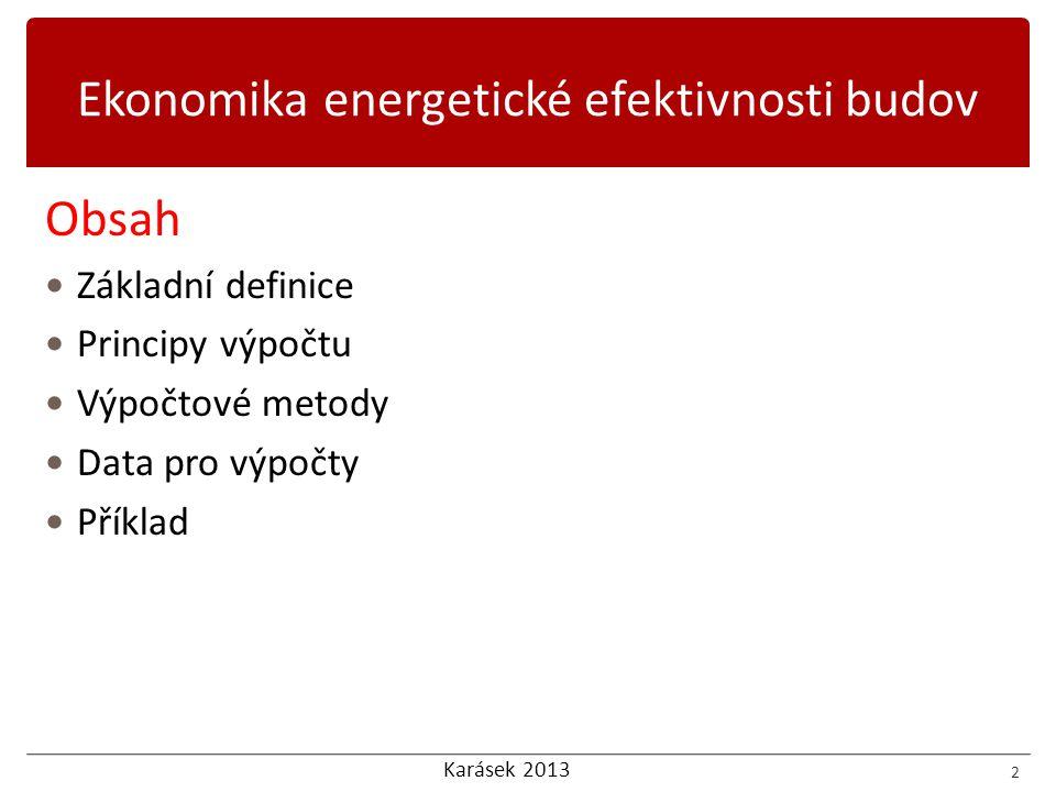 Karásek 2013  Zásadní dopad na návratnost investic  Obdobně důležitý je nárůst cen  Přehled cen energie na vytápění 3 Ceny energie celý názevzkratkaKč/kWh hnědé uhlíTUH0,61 ZPPLY1,53 kapalná paliva (LTO)KAP3,3 elektřiny TČ NT (22 hod)ELE2,6 Biomasa ( peletky 70%- Kusové dříví 30%)BIO1,01 CZTCEN2,02 ostatníOST1,95 sluneční energieSLU0 TČCER0,867