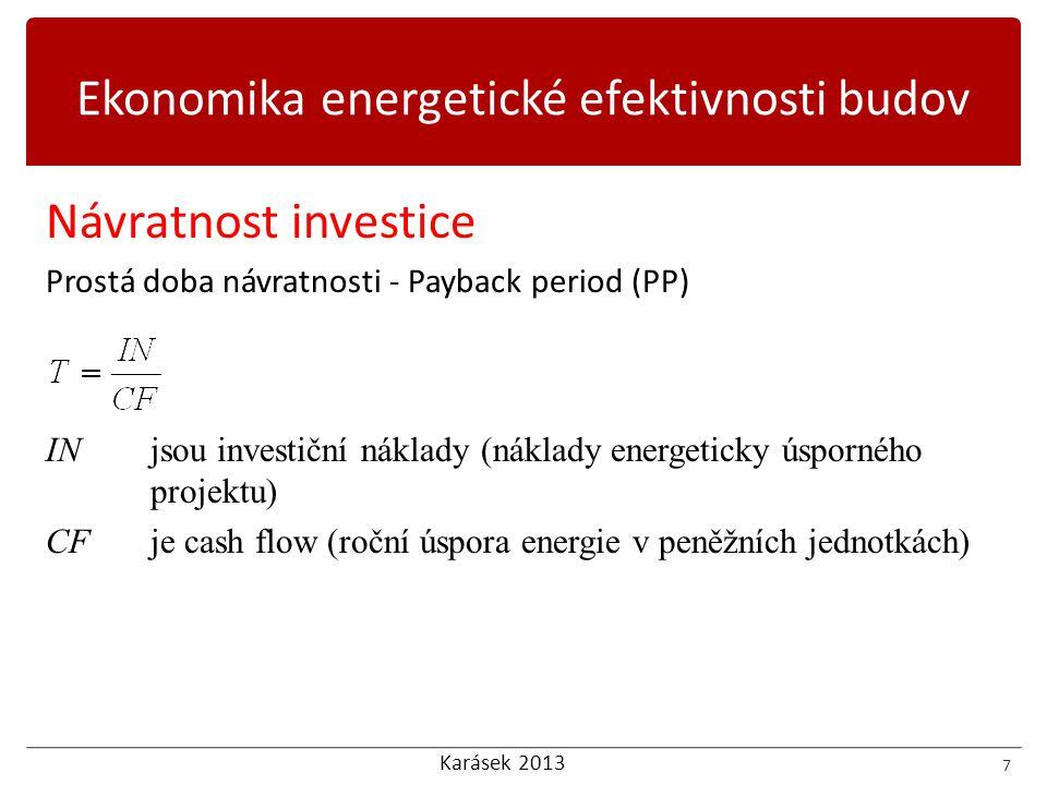 Karásek 2013 Návratnost investice Prostá doba návratnosti - Payback period (PP) INjsou investiční náklady (náklady energeticky úsporného projektu) CFje cash flow (roční úspora energie v peněžních jednotkách) 7 Ekonomika energetické efektivnosti budov