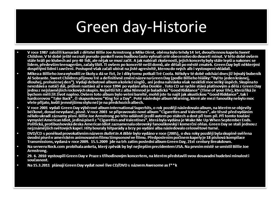 Green day-Historie • V roce 1987 založili kamarádi z dětství Billie Joe Armstrong a Mike Dirnt, oběma bylo tehdy 14 let, dvoučlennou kapelu Sweet Children.