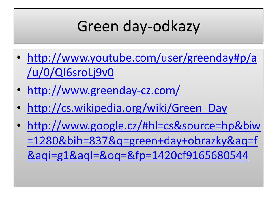 Green day-odkazy • http://www.youtube.com/user/greenday#p/a /u/0/Ql6sroLj9v0 http://www.youtube.com/user/greenday#p/a /u/0/Ql6sroLj9v0 • http://www.gr