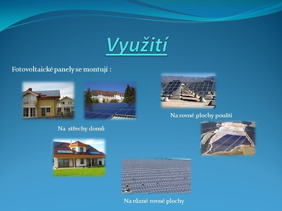 Fotovoltaické panely se montují : Na střechy domů Na rovné plochy pouští Na různé rovné plochy
