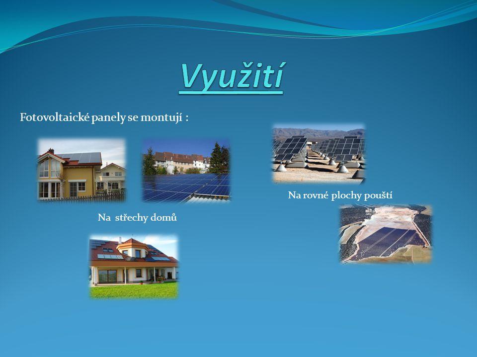 Fotovoltaické panely se montují : Na střechy domů Na rovné plochy pouští
