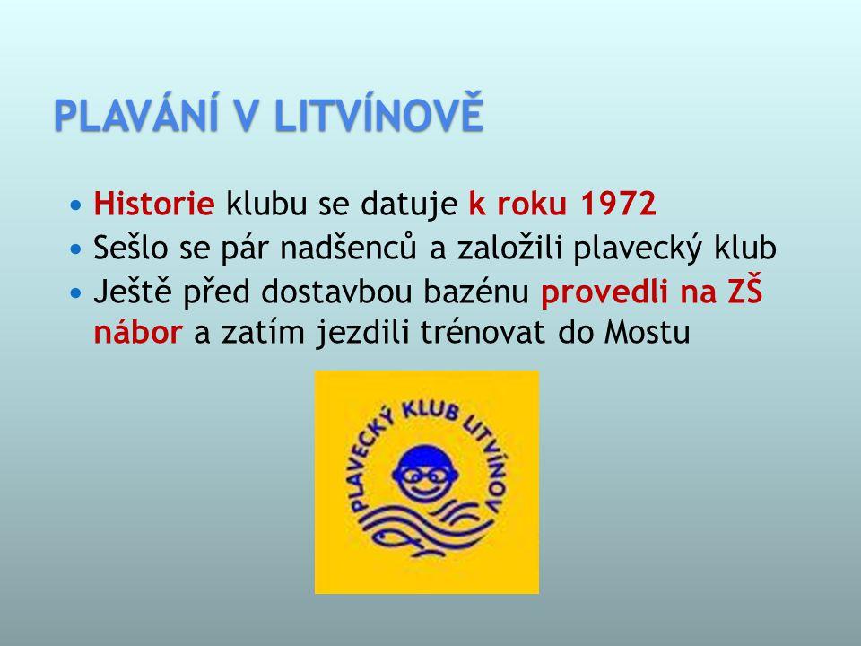 PLAVÁNÍ V LITVÍNOVĚ  Historie klubu se datuje k roku 1972  Sešlo se pár nadšenců a založili plavecký klub  Ještě před dostavbou bazénu provedli na ZŠ nábor a zatím jezdili trénovat do Mostu