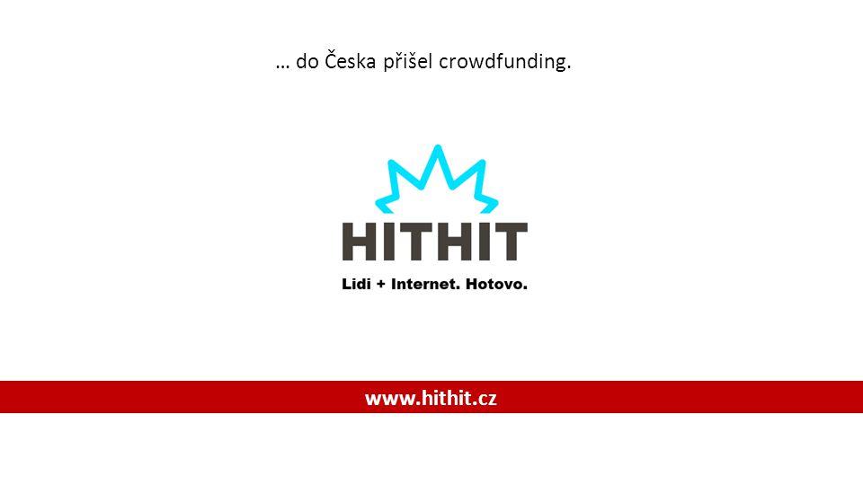 … do Česka přišel crowdfunding. www.hithit.cz