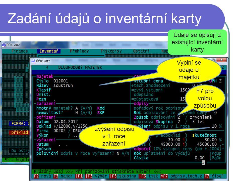 Zadání údajů o inventární karty Vyplní se údaje o majetku F7 pro volbu způsobu Údaje se opisují z existující inventární karty zvýšení odpisu v 1.