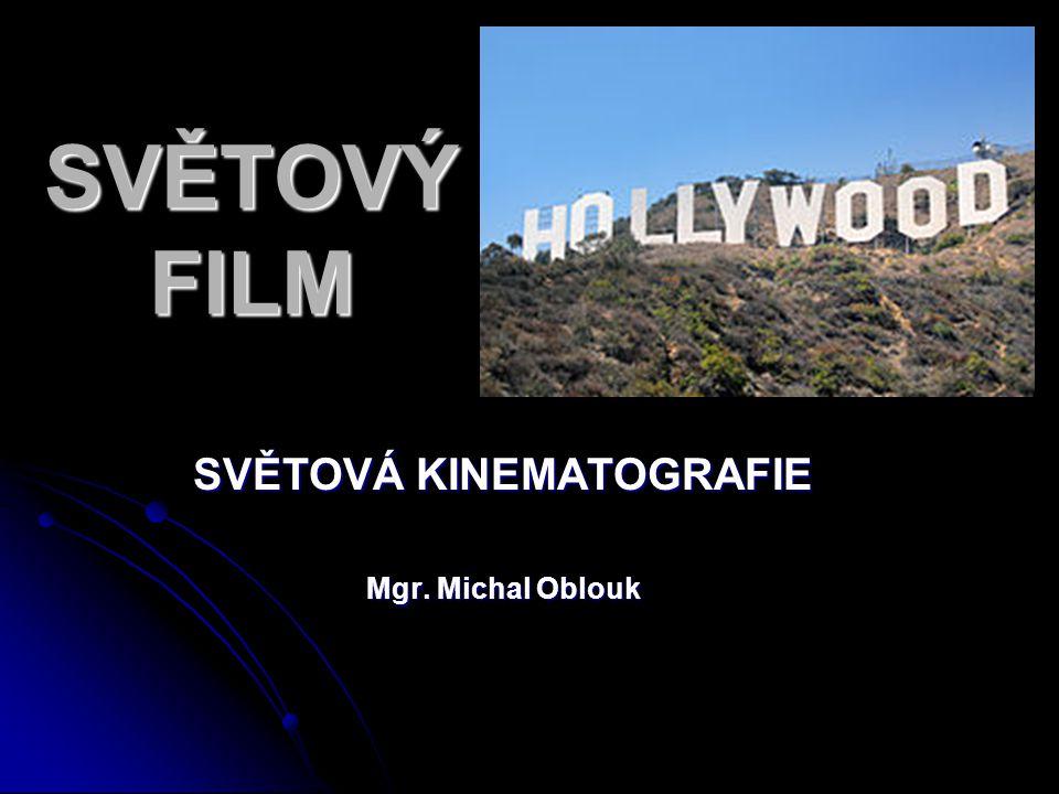 SVĚTOVÝ FILM SVĚTOVÁ KINEMATOGRAFIE Mgr. Michal Oblouk