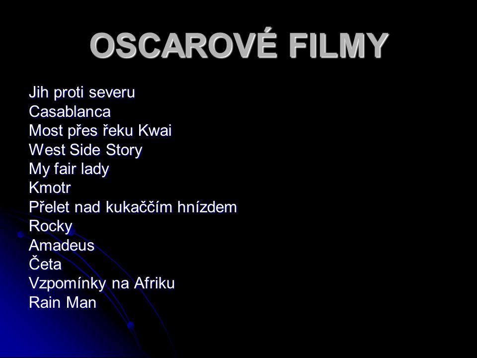 OSCAROVÉ FILMY Jih proti severu Casablanca Most přes řeku Kwai West Side Story My fair lady Kmotr Přelet nad kukaččím hnízdem RockyAmadeusČeta Vzpomín