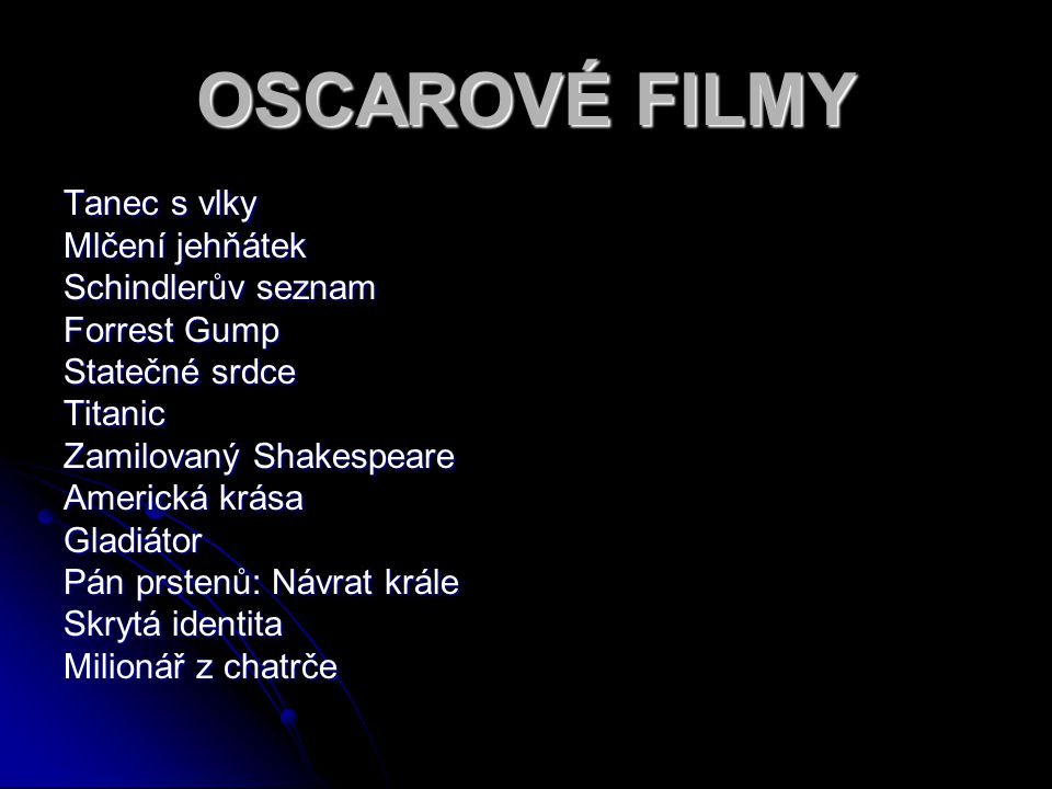 OSCAROVÉ FILMY Tanec s vlky Mlčení jehňátek Schindlerův seznam Forrest Gump Statečné srdce Titanic Zamilovaný Shakespeare Americká krása Gladiátor Pán