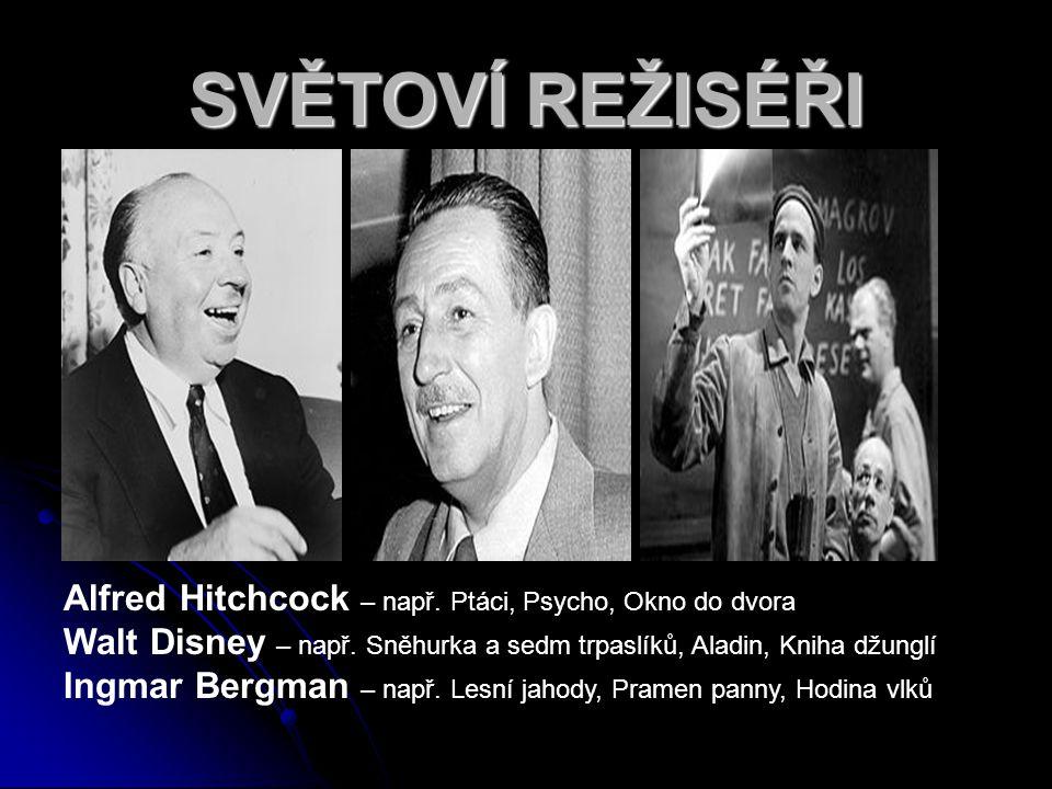 SVĚTOVÍ REŽISÉŘI Alfred Hitchcock – např. Ptáci, Psycho, Okno do dvora Walt Disney – např. Sněhurka a sedm trpaslíků, Aladin, Kniha džunglí Ingmar Ber