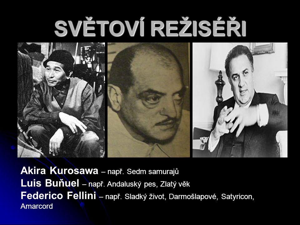 Akira Kurosawa – např. Sedm samurajů Luis Buňuel – např. Andaluský pes, Zlatý věk Federico Fellini – např. Sladký život, Darmošlapové, Satyricon, Amar