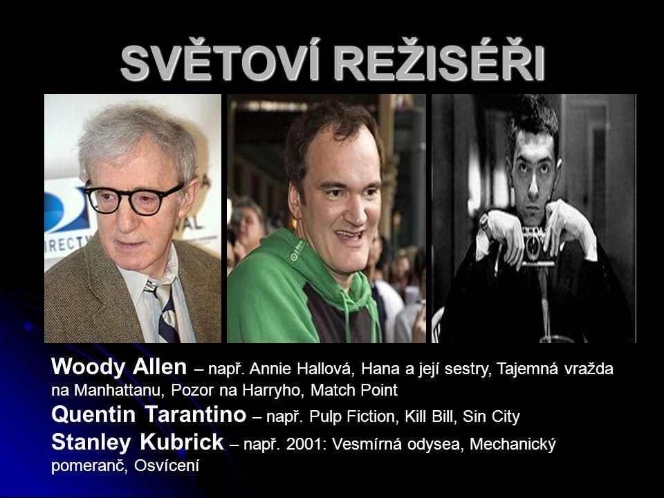 Woody Allen – např. Annie Hallová, Hana a její sestry, Tajemná vražda na Manhattanu, Pozor na Harryho, Match Point Quentin Tarantino – např. Pulp Fict