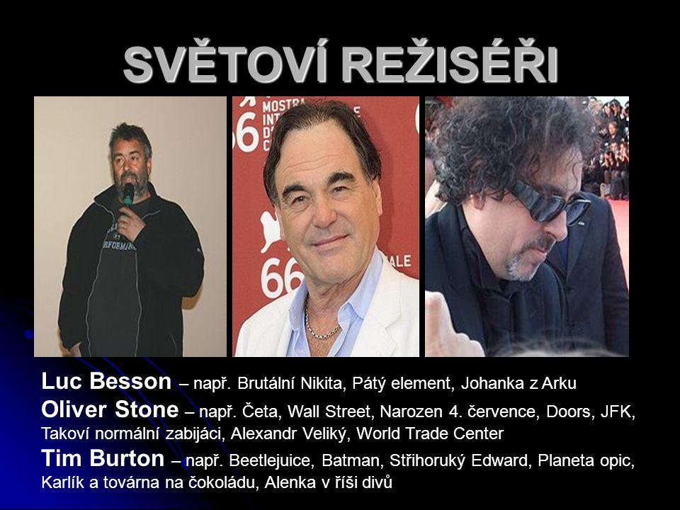 Luc Besson – např. Brutální Nikita, Pátý element, Johanka z Arku Oliver Stone – např. Četa, Wall Street, Narozen 4. července, Doors, JFK, Takoví normá