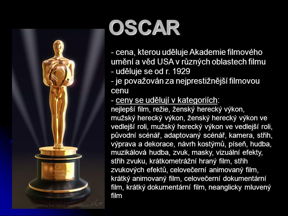 OSCAR - cena, kterou uděluje Akademie filmového umění a věd USA v různých oblastech filmu - uděluje se od r. 1929 - je považován za nejprestižnější fi