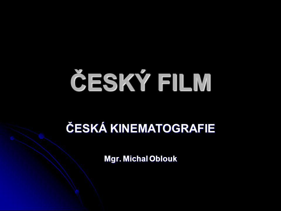 ČESKÝ FILM ČESKÁ KINEMATOGRAFIE Mgr. Michal Oblouk