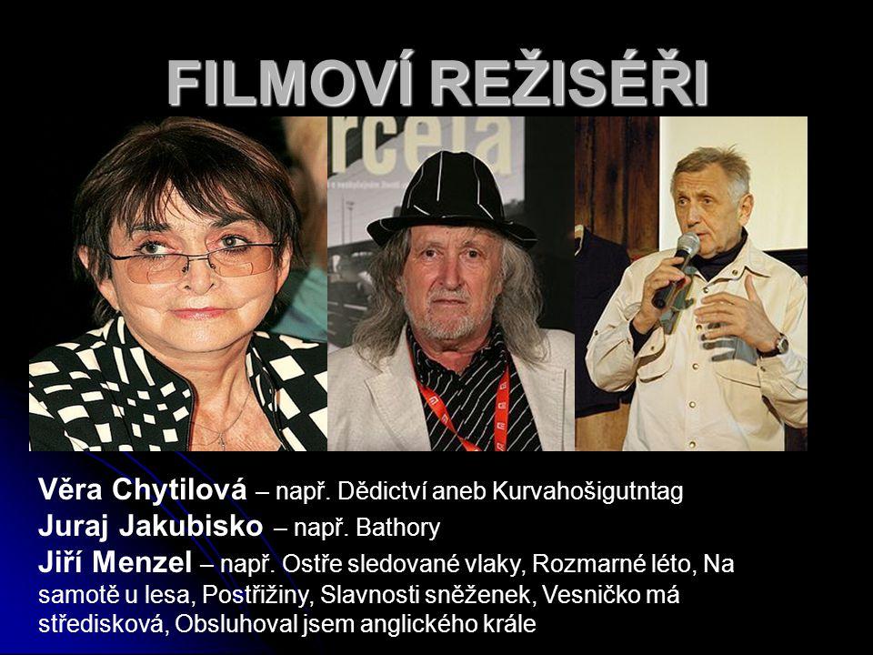 Věra Chytilová – např.Dědictví aneb Kurvahošigutntag Juraj Jakubisko – např.