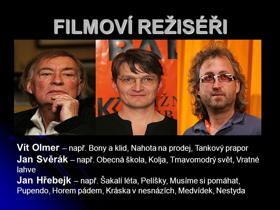 Vít Olmer – např.Bony a klid, Nahota na prodej, Tankový prapor Jan Svěrák – např.