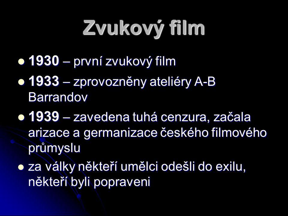 Zvukový film 1111930 – první zvukový film 1111933 – zprovozněny ateliéry A-B Barrandov 1111939 – zavedena tuhá cenzura, začala arizace a germanizace českého filmového průmyslu zzzza války někteří umělci odešli do exilu, někteří byli popraveni