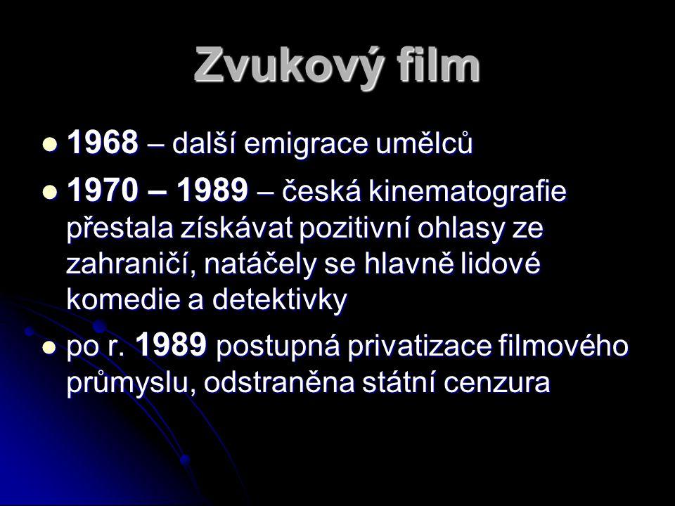 Zvukový film 1111968 – další emigrace umělců 1111970 – 1989 – česká kinematografie přestala získávat pozitivní ohlasy ze zahraničí, natáčely se hlavně lidové komedie a detektivky ppppo r.