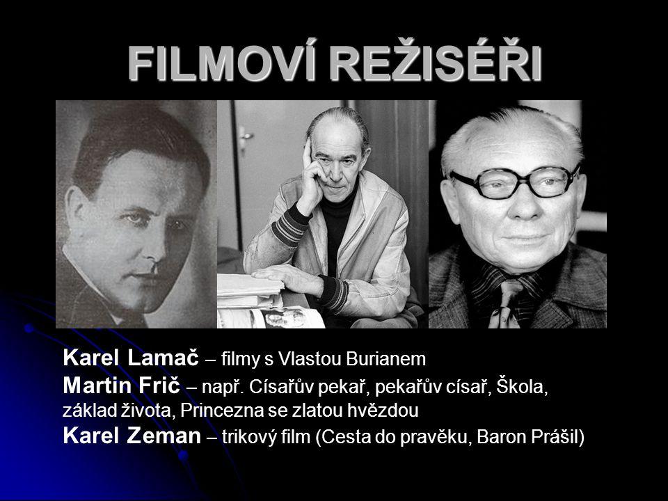 FILMOVÍ REŽISÉŘI Karel Lamač – filmy s Vlastou Burianem Martin Frič – např.