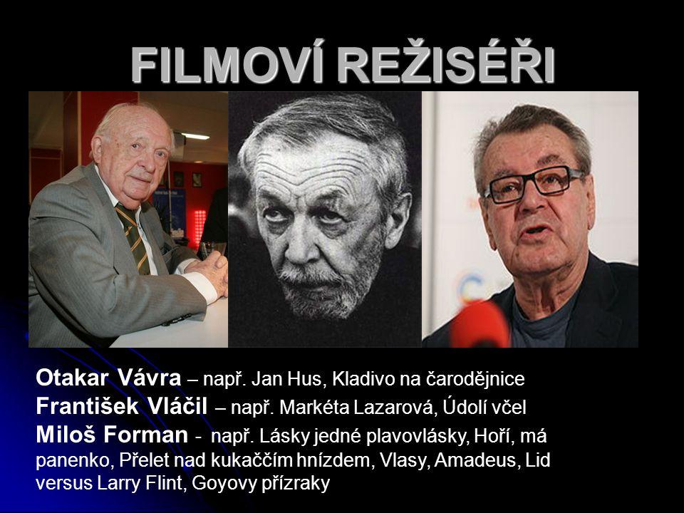 Otakar Vávra – např.Jan Hus, Kladivo na čarodějnice František Vláčil – např.