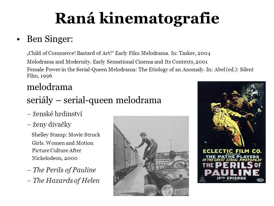 """Raná kinematografie •Ben Singer: """" Child of Commerce! Bastard of Art!"""" Early Film Melodrama. In: Tasker, 2004 Melodrama and Modernity. Early Sensation"""
